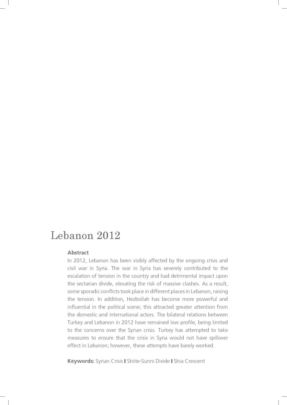 As a result, some sporadic conflicts took place in different places in Lebanon, raising the tension.