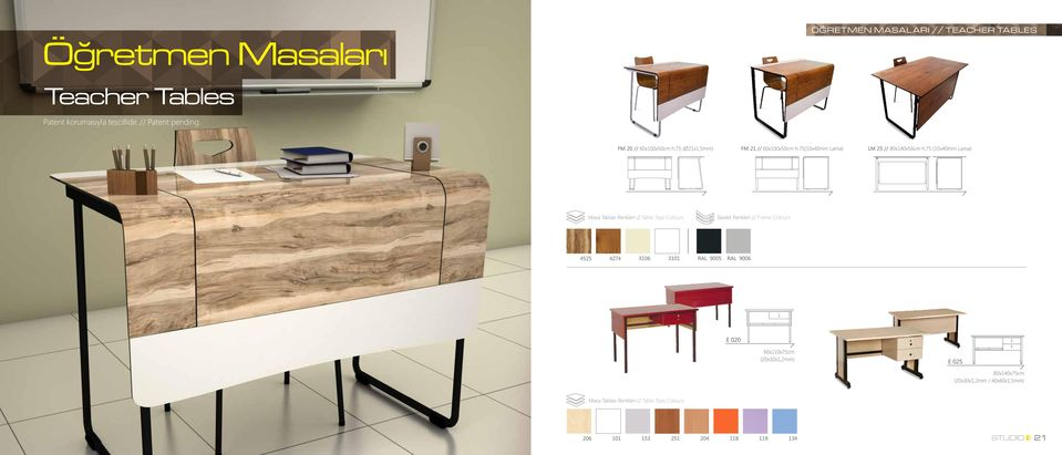 Tablası Renkleri // Table Tops Colours İskelet Renkleri // Frame Colours 4525 4274 3106 3101 RAL 9005 RAL 9006 E 020