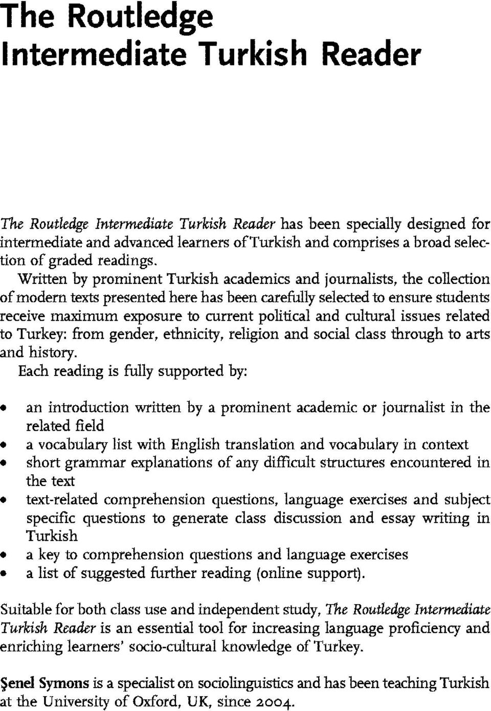 Written by prominent Turkish academics and journalists, the collection of modem texts presented here has been carefully selected to ensure students receive maximum exposure to current political and