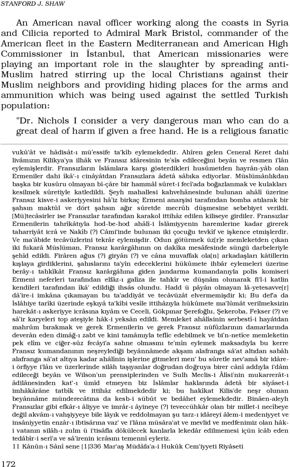 Commissioner in stanbul, that American missionaries were playing an important role in the slaughter by spreading anti- Muslim hatred stirring up the local Christians against their Muslim neighbors