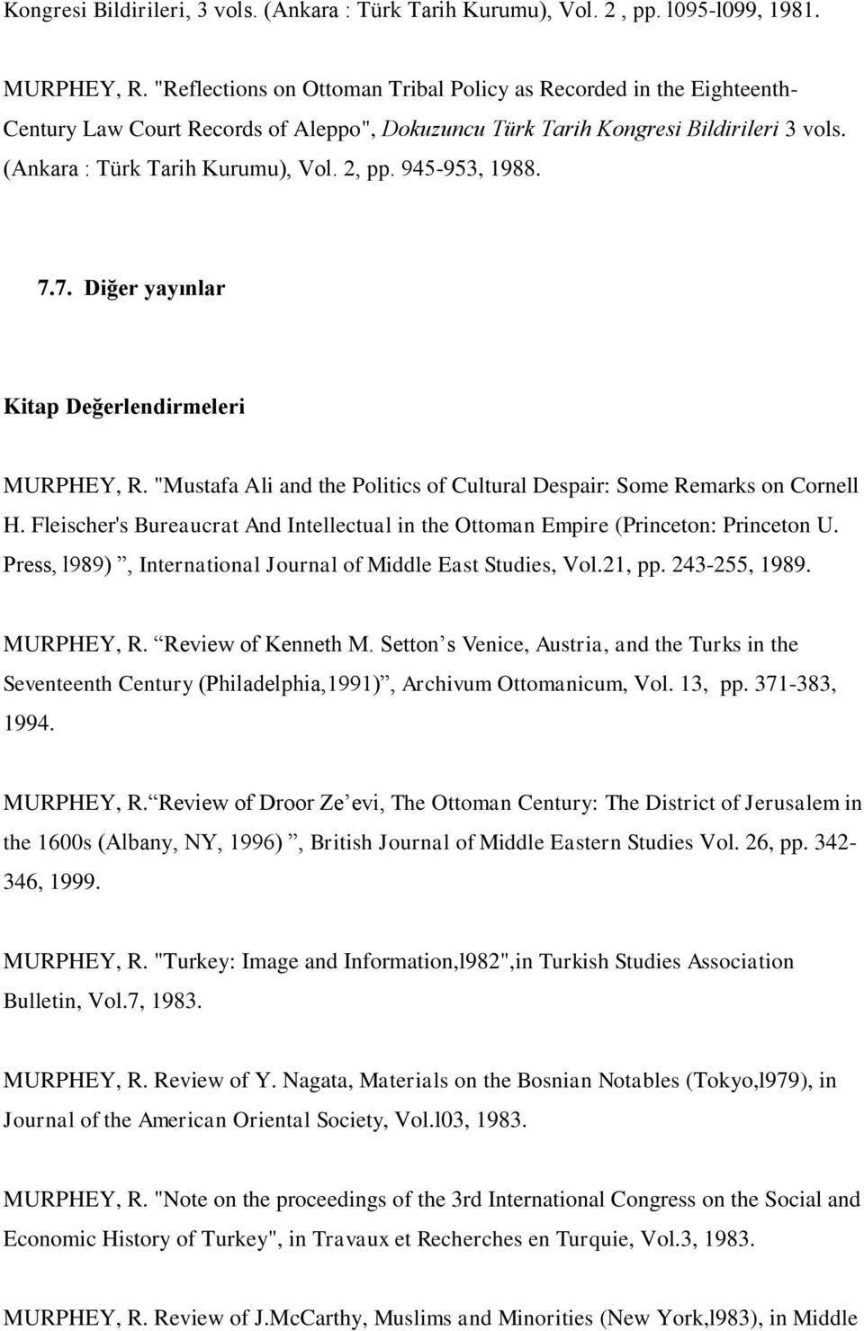 "945-953, 1988. 7.7. Diğer yayınlar Kitap Değerlendirmeleri MURPHEY, R. ""Mustafa Ali and the Politics of Cultural Despair: Some Remarks on Cornell H."