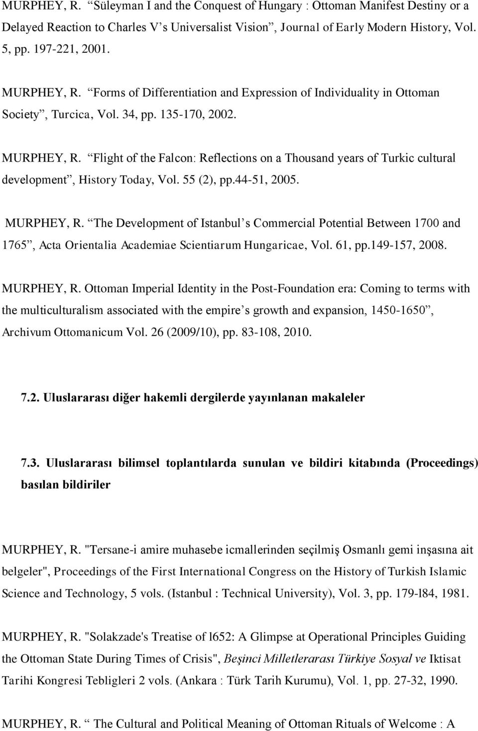 Flight of the Falcon: Reflections on a Thousand years of Turkic cultural development, History Today, Vol. 55 (2), pp.44-51, 2005. MURPHEY, R.
