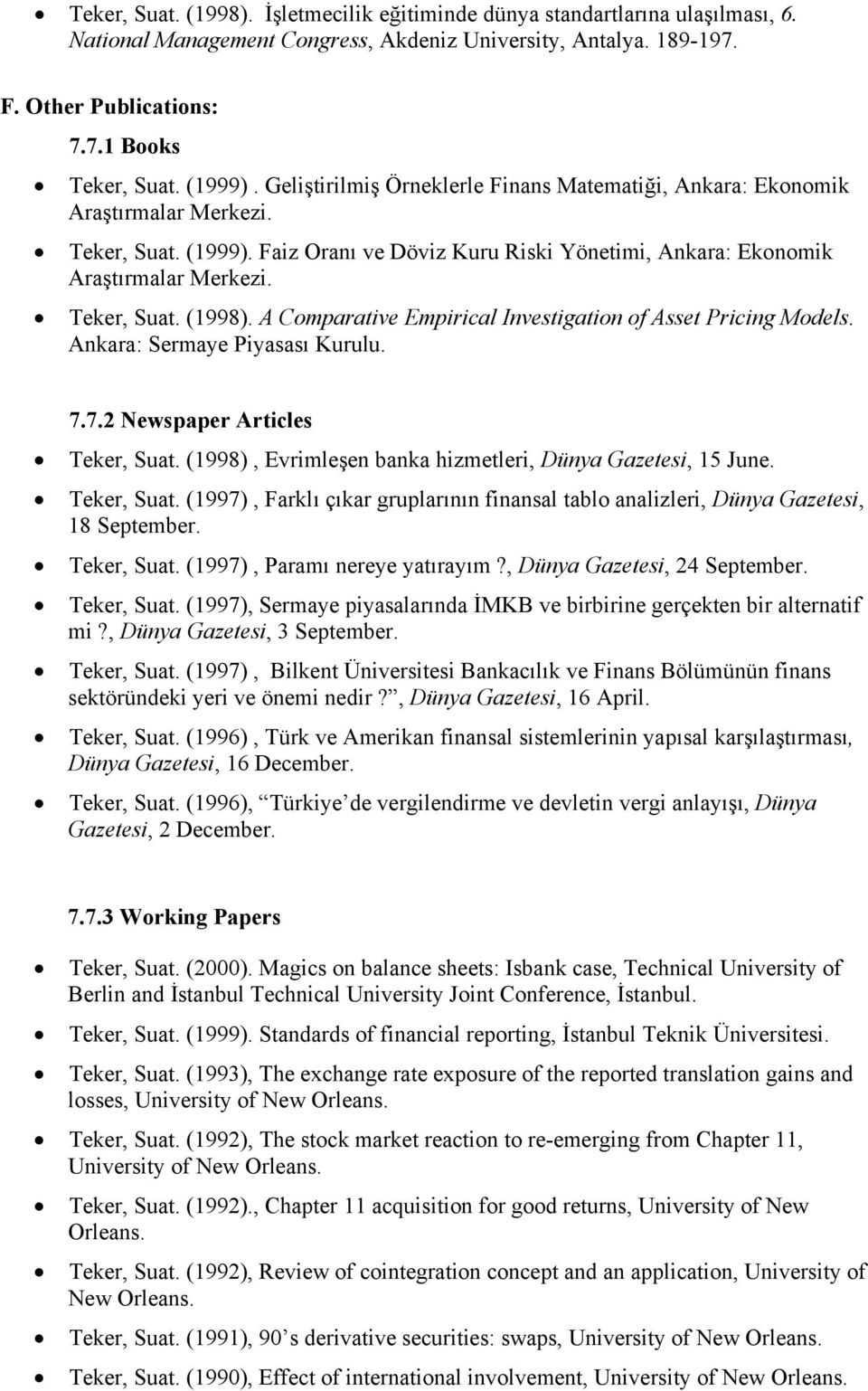 Teker, Suat. (1998). A Comparative Empirical Investigation of Asset Pricing Models. Ankara: Sermaye Piyasası Kurulu. 7.7.2 Newspaper Articles Teker, Suat.