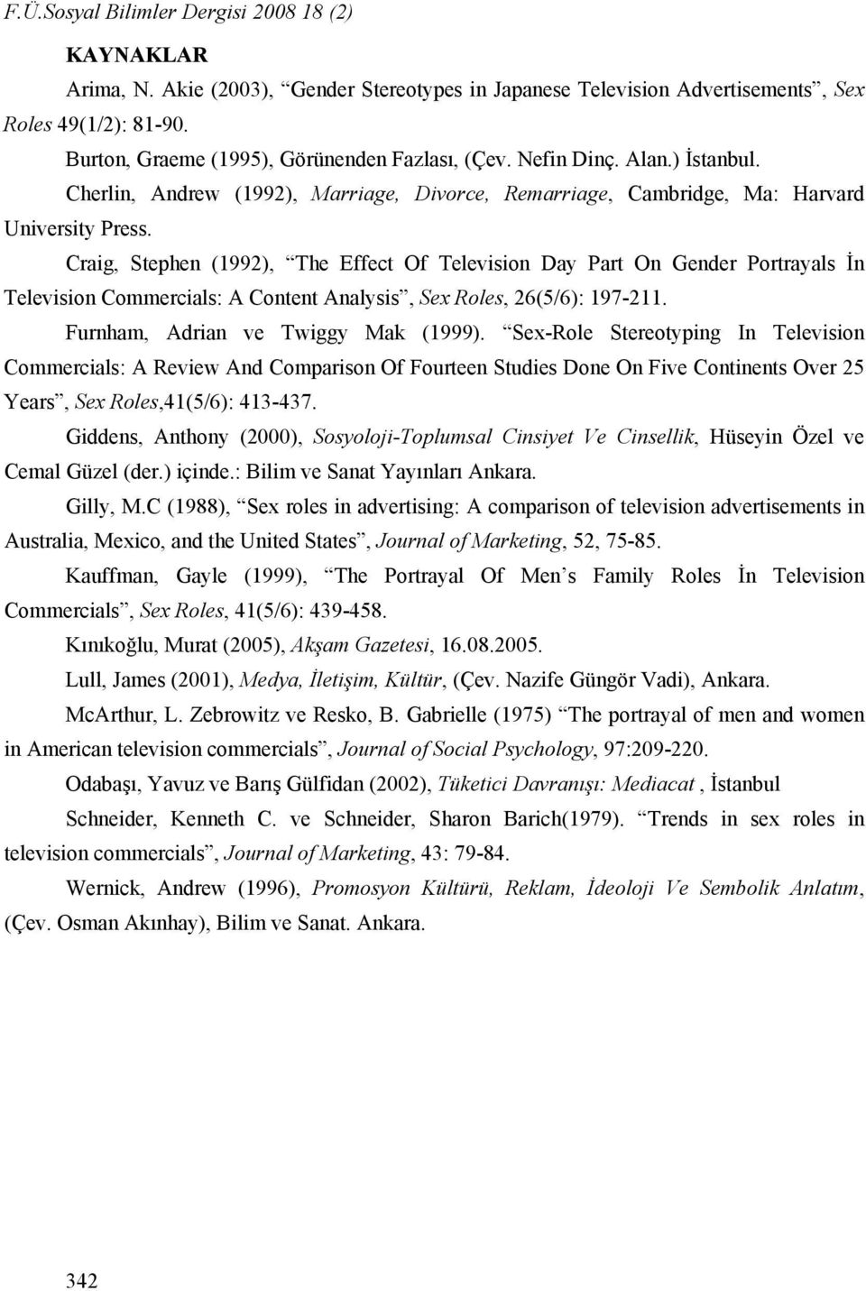 Craig, Stephen (1992), The Effect Of Television Day Part On Gender Portrayals İn Television Commercials: A Content Analysis, Sex Roles, 26(5/6): 197-211. Furnham, Adrian ve Twiggy Mak (1999).