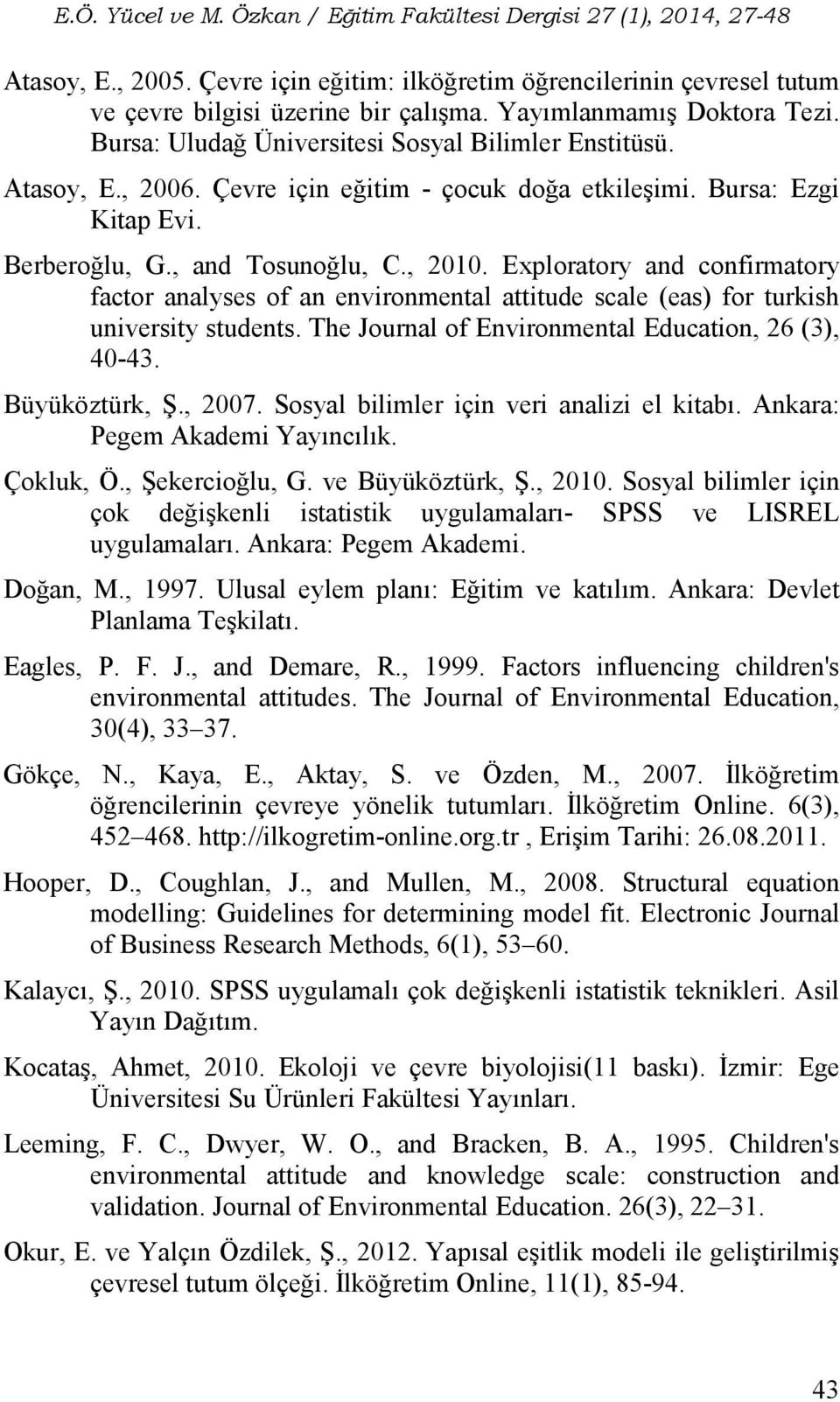 Exploratory and confirmatory factor analyses of an environmental attitude scale (eas) for turkish university students. The Journal of Environmental Education, 26 (3), 40-43. Büyüköztürk, Ş., 2007.