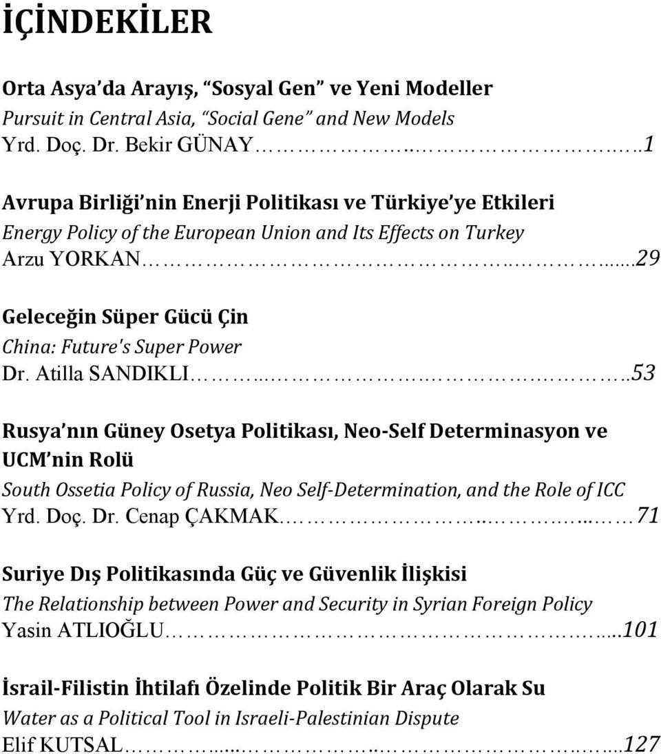 Atilla SANDIKLI.......53 Rusya nın Güney Osetya Politikası, Neo-Self Determinasyon ve UCM nin Rolü South Ossetia Policy of Russia, Neo Self-Determination, and the Role of ICC Yrd. Doç. Dr.