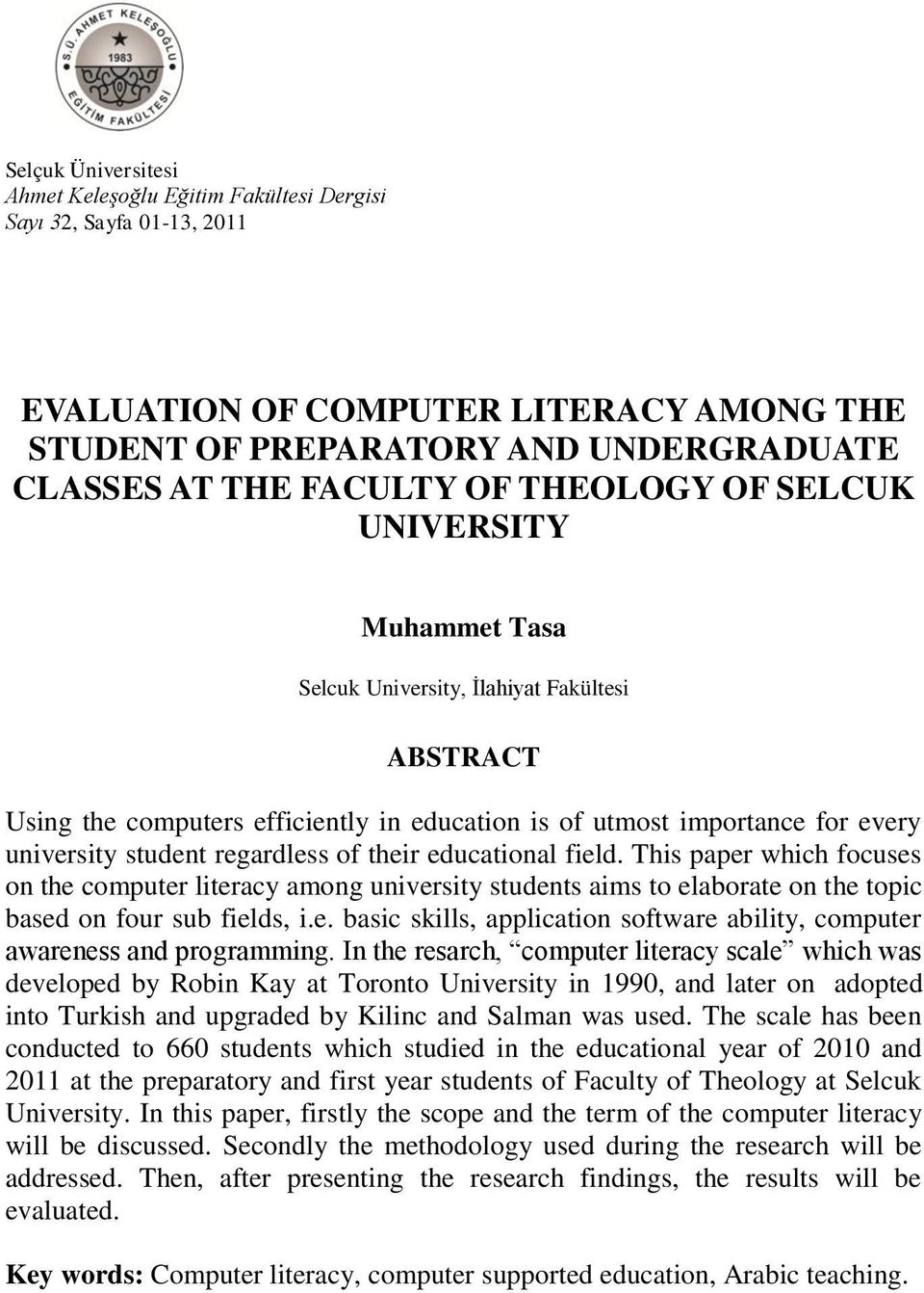 of their educational field. This paper which focuses on the computer literacy among university students aims to elaborate on the topic based on four sub fields, i.e. basic skills, application software ability, computer awareness and programming.