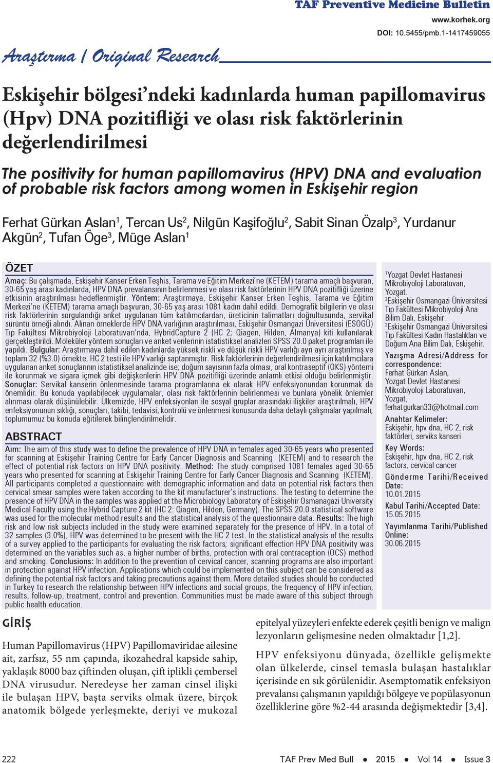 evaluation of probable risk factors among women in Eskişehir region Ferhat Gürkan Aslan 1, Tercan Us 2, Nilgün Kaşifoğlu 2, Sabit Sinan Özalp 3, Yurdanur Akgün 2, Tufan Öge 3, Müge Aslan 1 ÖZET Amaç: