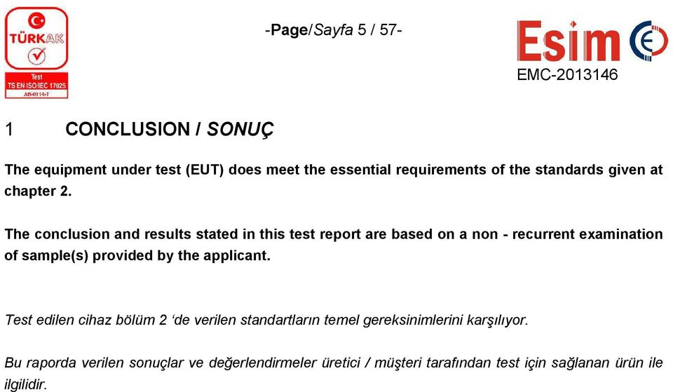 The conclusion and results stated in this test report are based on a non - recurrent examination of sample(s) provided