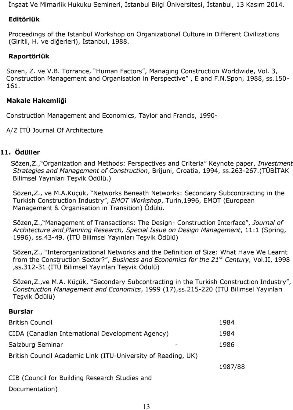 Torrance, Human Factors, Managing Construction Worldwide, Vol. 3, Construction Management and Organisation in Perspective, E and F.N.Spon, 1988, ss.150-161.
