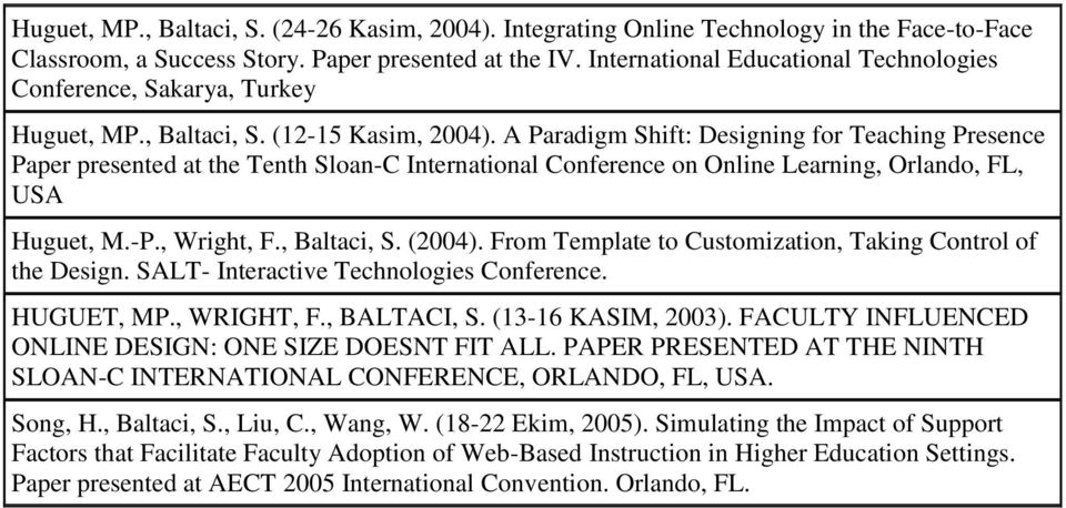 A Paradigm Shift: Designing for Teaching Presence Paper presented at the Tenth Sloan-C International Conference on Online Learning, Orlando, FL, USA Huguet, M.-P., Wright, F., Baltaci, S. (2004).