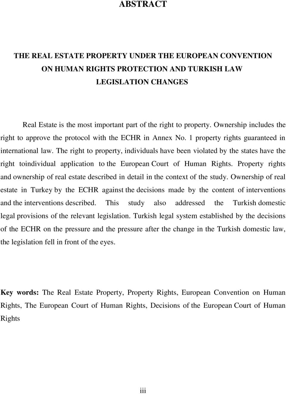 The right to property, individuals have been violated by the states have the right toindividual application to the European Court of Human Rights.