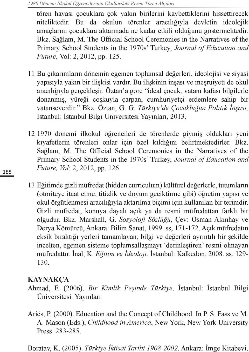 The Official School Ceremonies in the Narratives of the Primary School Students in the 1970s Turkey, Journal of Education and Future, Vol: 2, 2012, pp. 125.