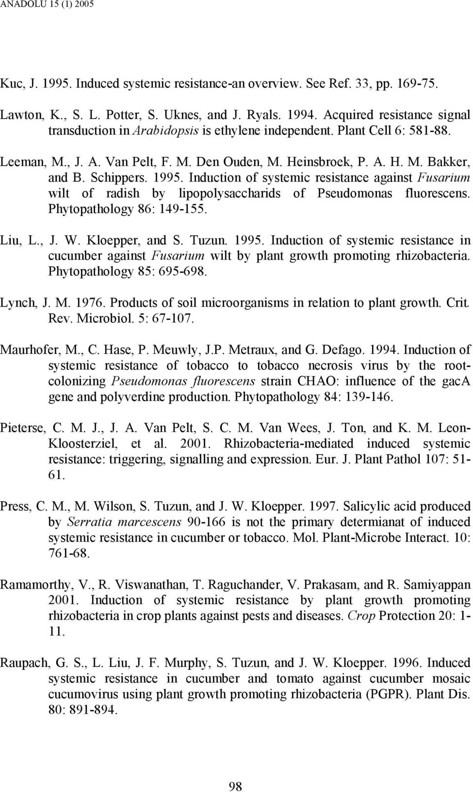 1995. Induction of systemic resistance against Fusarium wilt of radish by lipopolysaccharids of Pseudomonas fluorescens. Phytopathology 86: 149-155. Liu, L., J. W. Kloepper, and S. Tuzun. 1995.