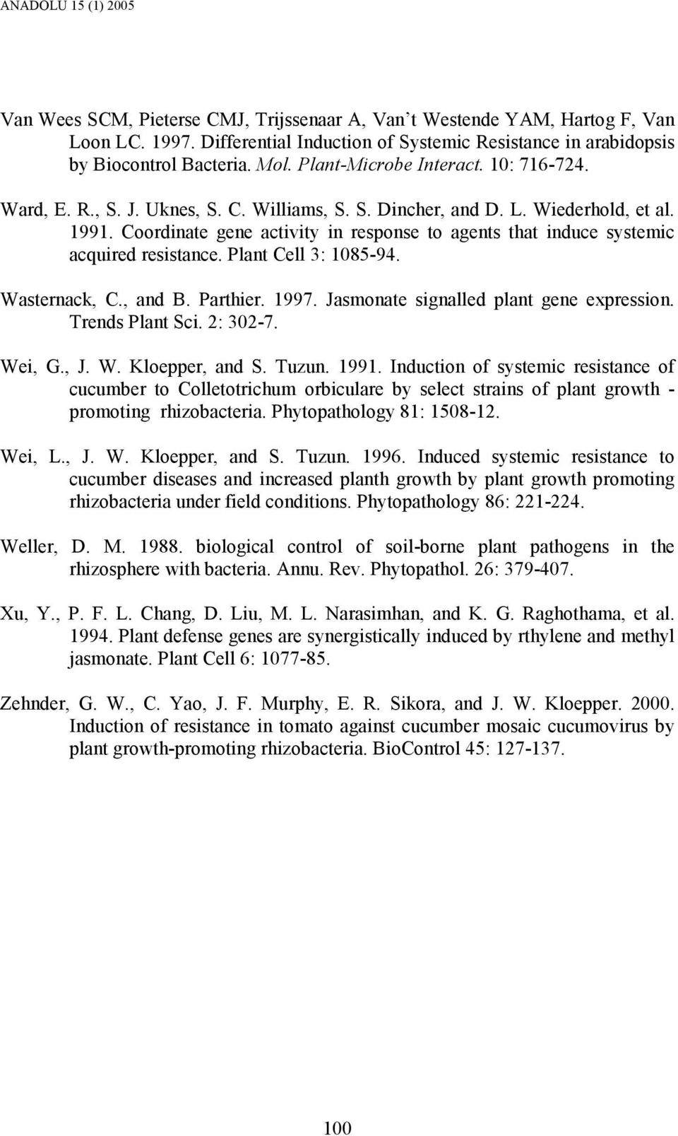 Coordinate gene activity in response to agents that induce systemic acquired resistance. Plant Cell 3: 1085-94. Wasternack, C., and B. Parthier. 1997. Jasmonate signalled plant gene expression.