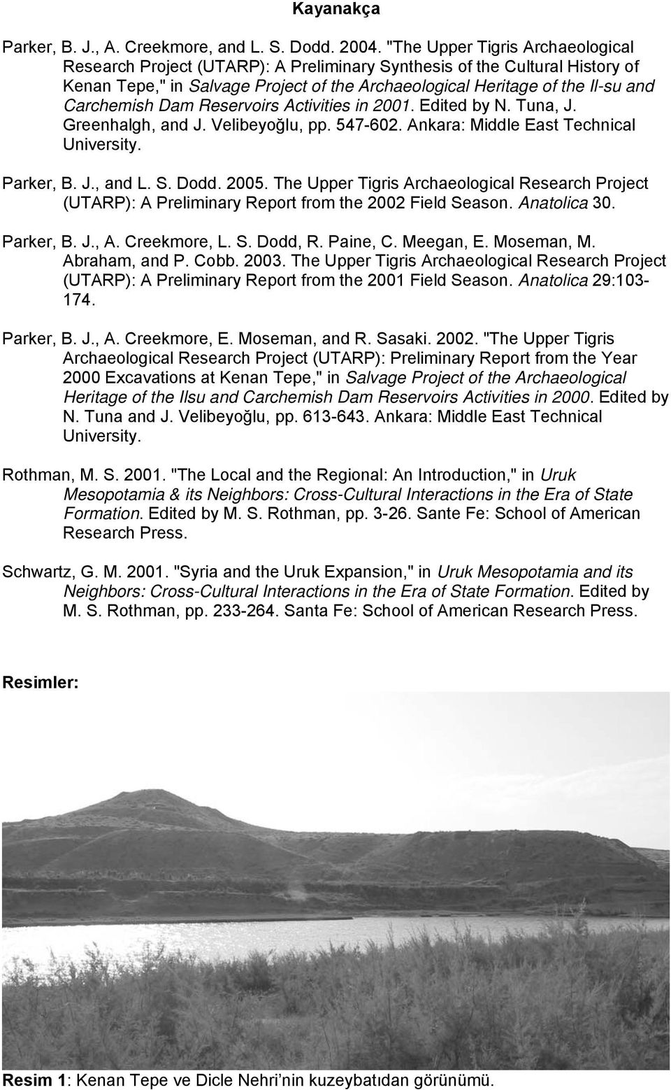 Carchemish Dam Reservoirs Activities in 2001. Edited by N. Tuna, J. Greenhalgh, and J. Velibeyoğlu, pp. 547-602. Ankara: Middle East Technical University. Parker, B. J., and L. S. Dodd. 2005.