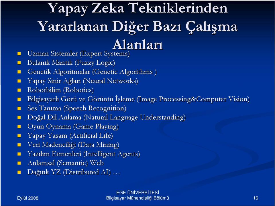 Processing&Computer Vision) Ses Tanıma (Speech( Recognition) Doğal Dil Anlama (Natural Language Understanding) Oyun Oynama (Game( Playing) Yapay Yaşam
