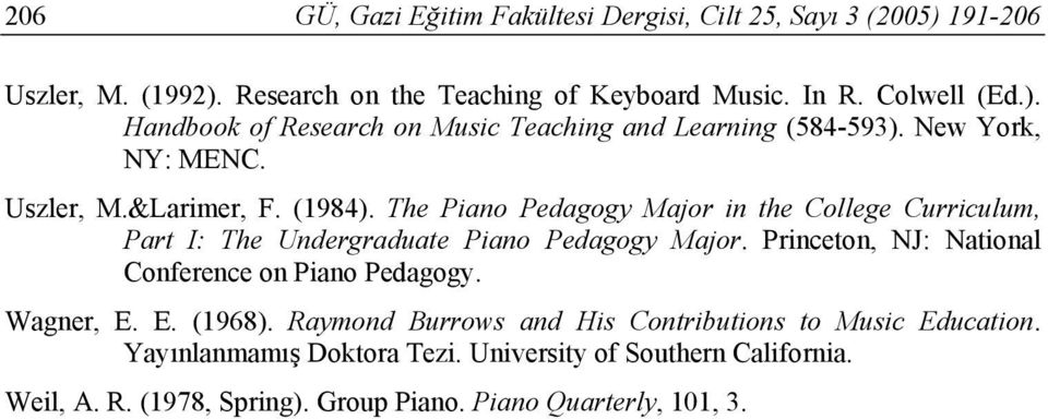 Princeton, NJ: National Conference on Piano Pedagogy. Wagner, E. E. (1968). Raymond Burrows and His Contributions to Music Education.