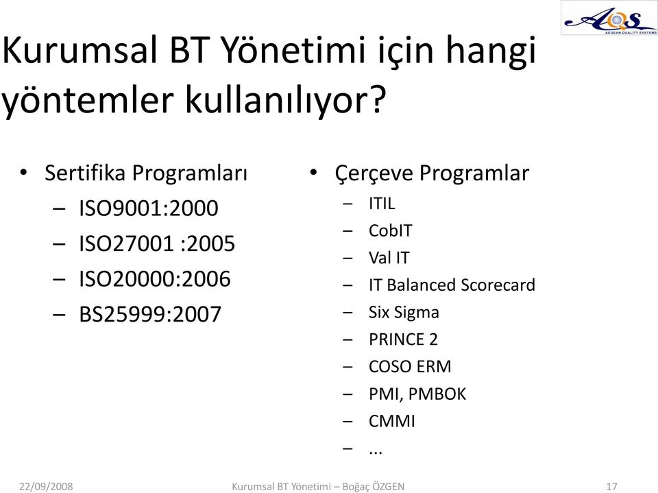 BS25999:2007 Çerçeve Programlar ITIL CobIT Val IT IT Balanced Scorecard