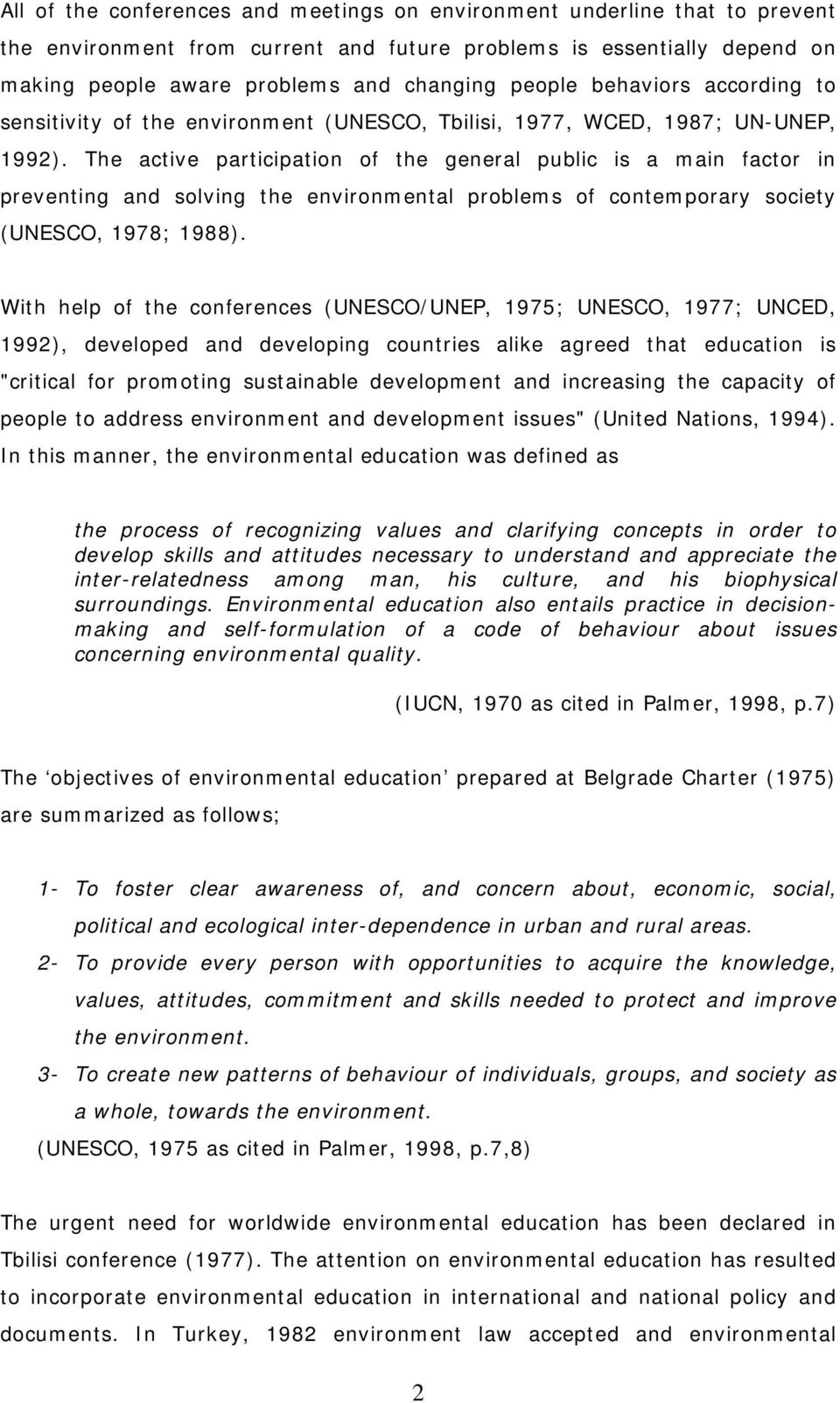 The active participation of the general public is a main factor in preventing and solving the environmental problems of contemporary society (UNESCO, 1978; 1988).