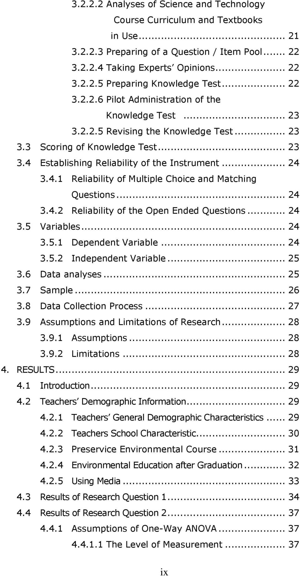 Establishing Reliability of the Instrument... 24 3.4.1 Reliability of Multiple Choice and Matching Questions... 24 3.4.2 Reliability of the Open Ended Questions... 24 3.5 Variables... 24 3.5.1 Dependent Variable.