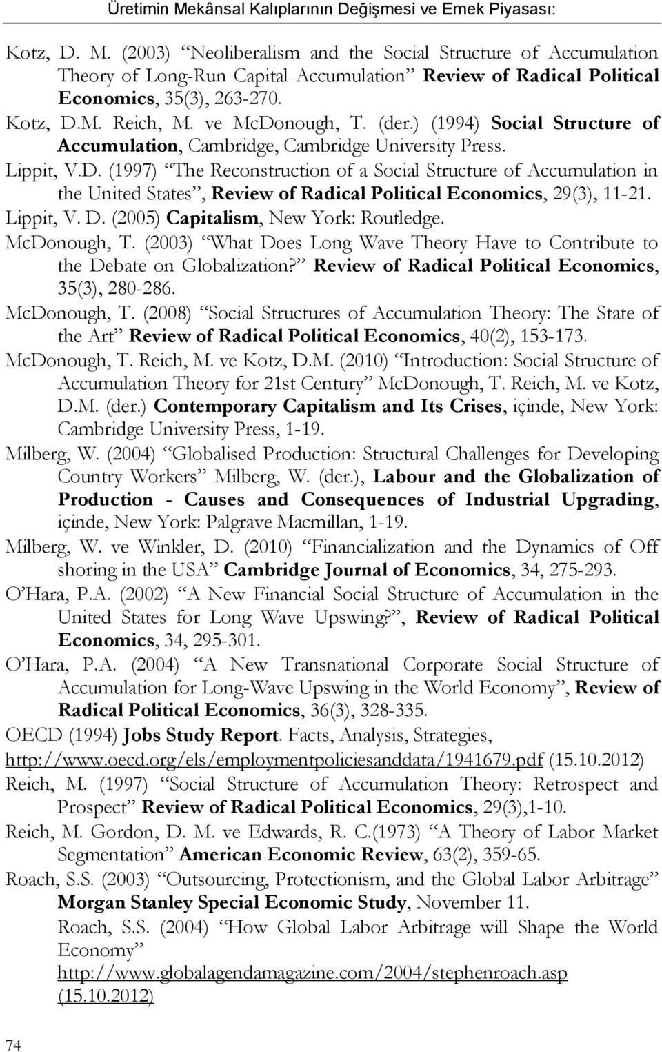 Lippit, V. D. (2005) Capitalism, New York: Routledge. McDonough, T. (2003) What Does Long Wave Theory Have to Contribute to the Debate on Globalization?