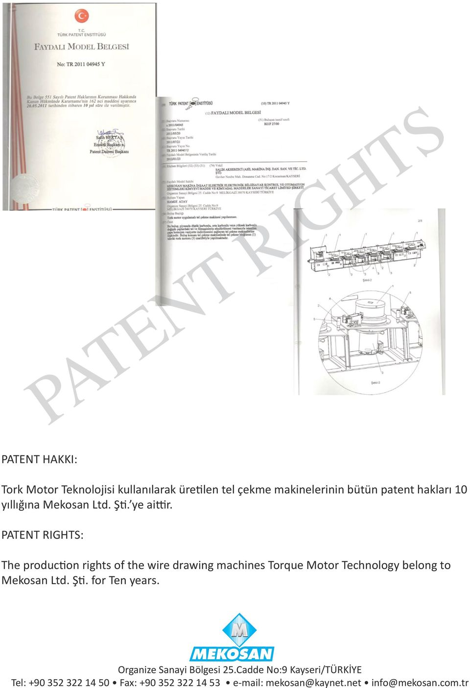 PATENT RIGHTS: The production rights of the wire drawing machines Torque Motor Technology belong to Mekosan