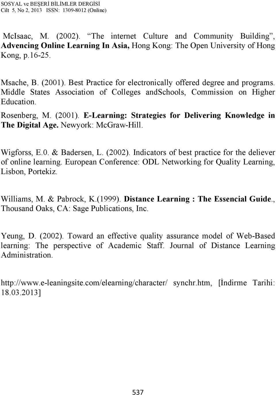 E-Learning: Strategies for Delivering Knowledge in The Digital Age. Newyork: McGraw-Hill. Wigforss, E.0. & Badersen, L. (2002). Indicators of best practice for the deliever of online learning.