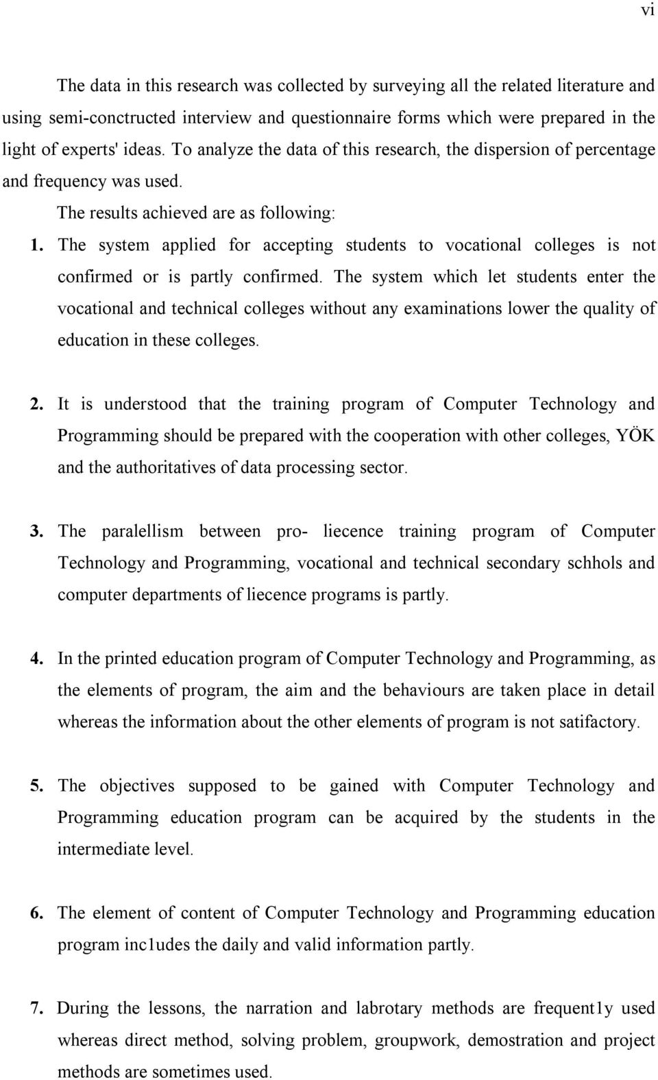 The system applied for accepting students to vocational colleges is not confirmed or is partly confirmed.