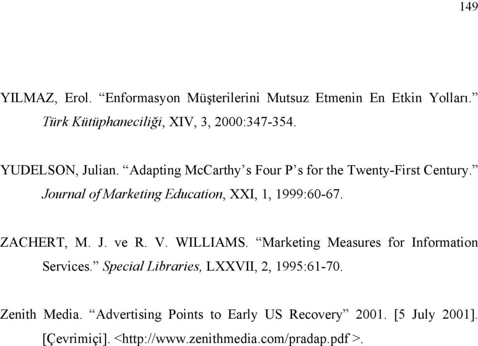 Journal of Marketing Education, XXI, 1, 1999:60-67. ZACHERT, M. J. ve R. V. WILLIAMS.