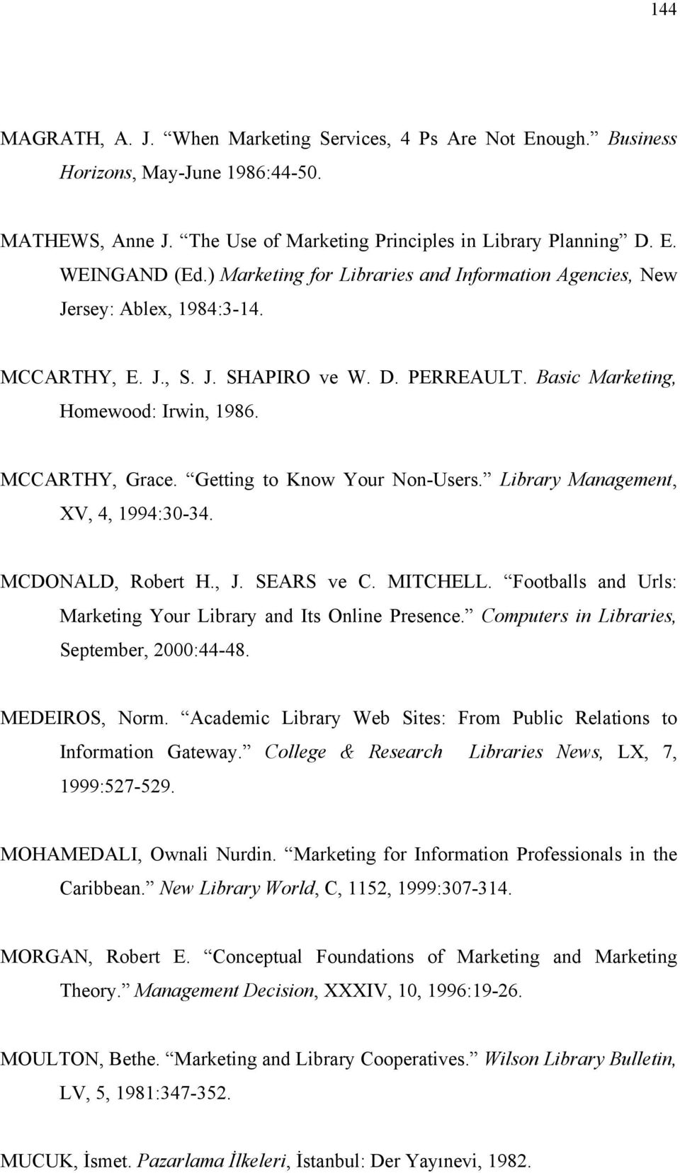 Getting to Know Your Non-Users. Library Management, XV, 4, 1994:30-34. MCDONALD, Robert H., J. SEARS ve C. MITCHELL. Footballs and Urls: Marketing Your Library and Its Online Presence.