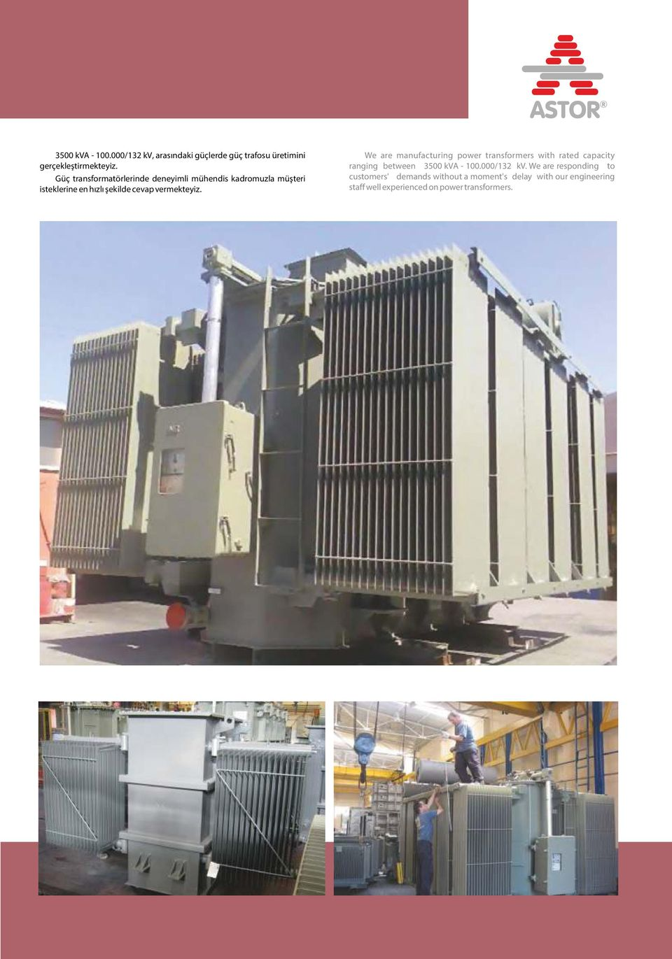 vermekteyiz. We are manufacturing power transformers with rated capacity ranging between 3500 kva - 100.