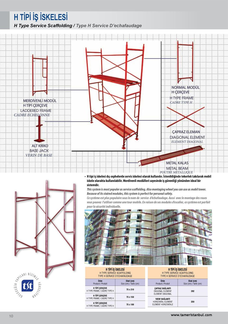 This system is most populer as service scaffolding. Also montaging wheel you can use as mobil tower. Because of its staired modules, this system is perfect for personal safety.