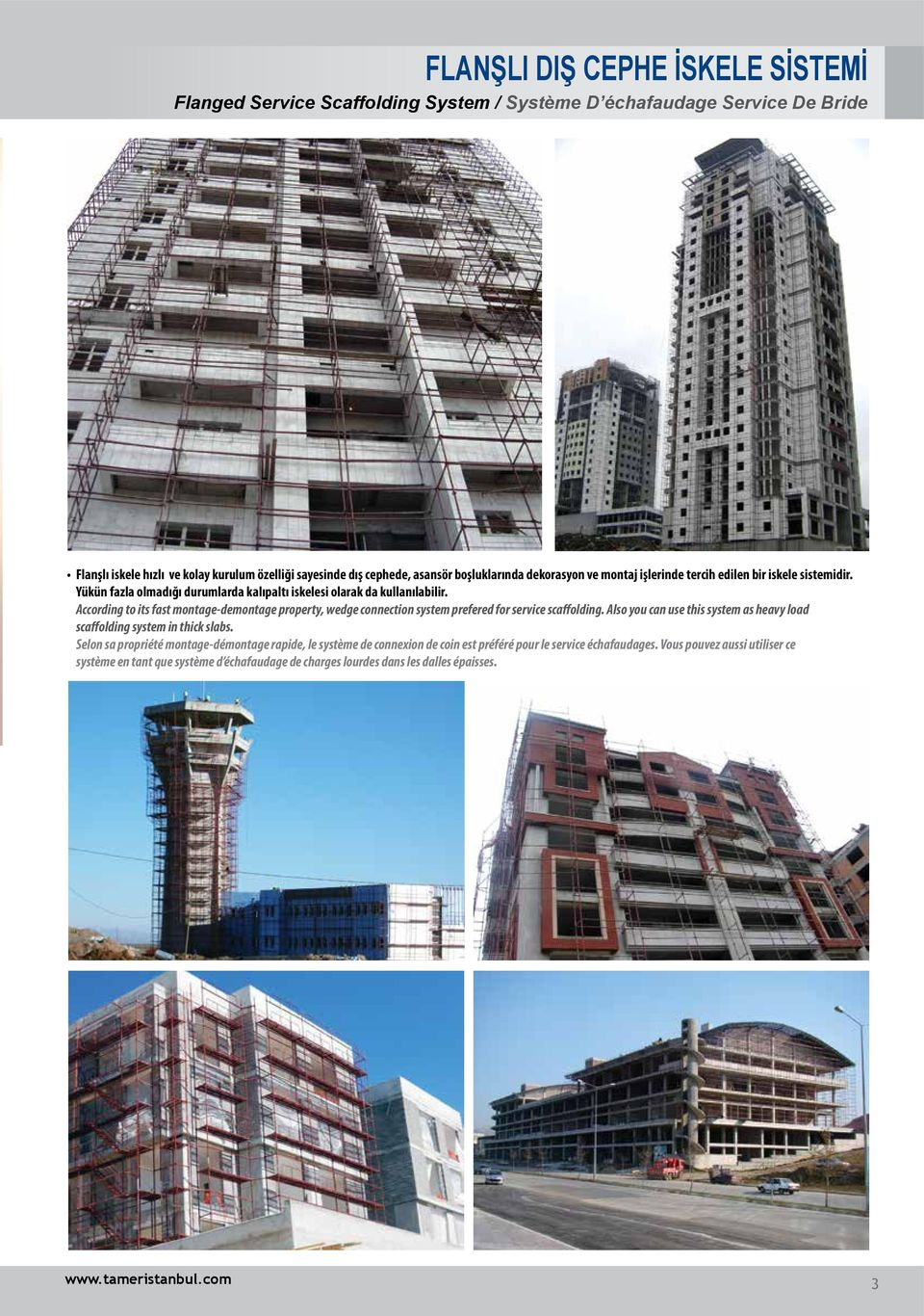 According to its fast montage-demontage property, wedge connection system prefered for service scaffolding. Also you can use this system as heavy load scaffolding system in thick slabs.
