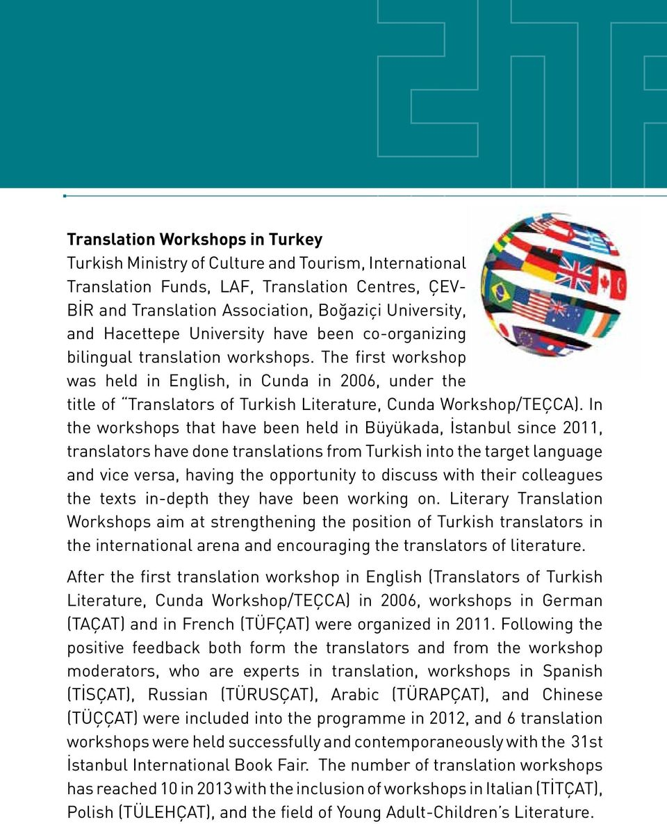 The first workshop was held in English, in Cunda in 2006, under the title of Translators of Turkish Literature, Cunda Workshop/TEÇCA).