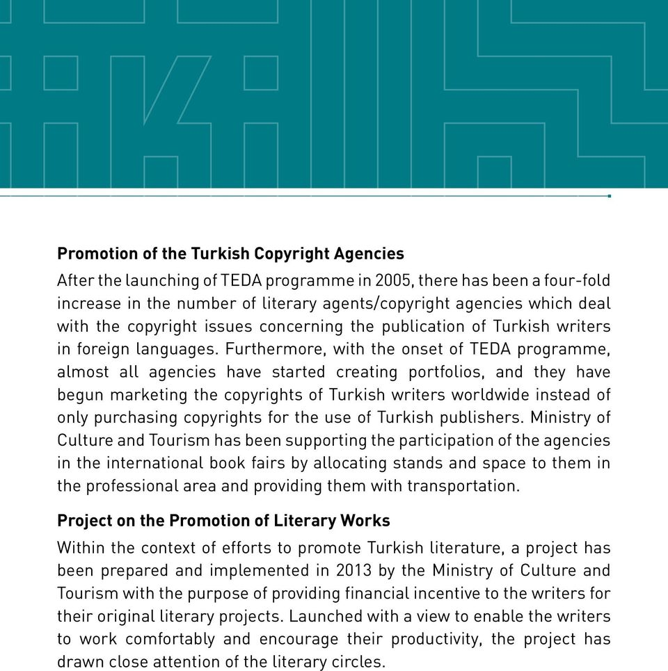 Furthermore, with the onset of TEDA programme, almost all agencies have started creating portfolios, and they have begun marketing the copyrights of Turkish writers worldwide instead of only