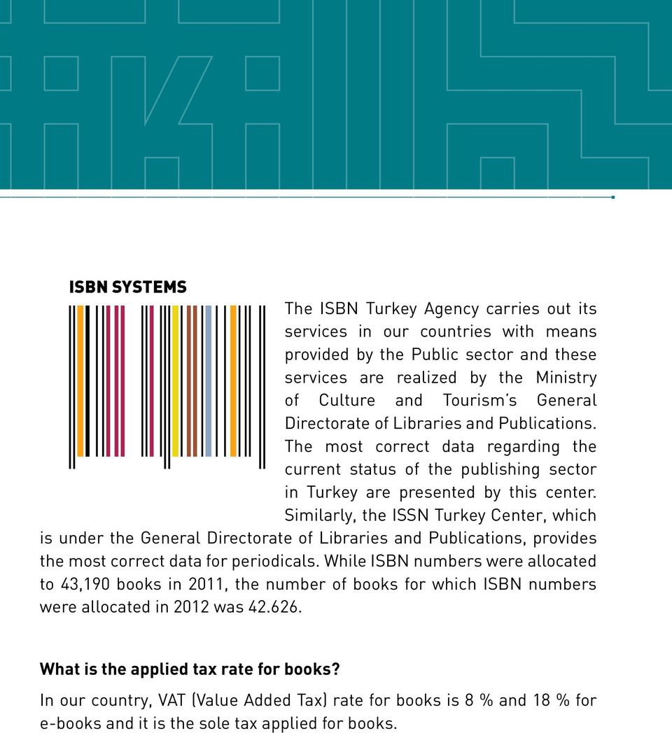 Similarly, the ISSN Turkey Center, which is under the General Directorate of Libraries and Publications, provides the most correct data for periodicals.