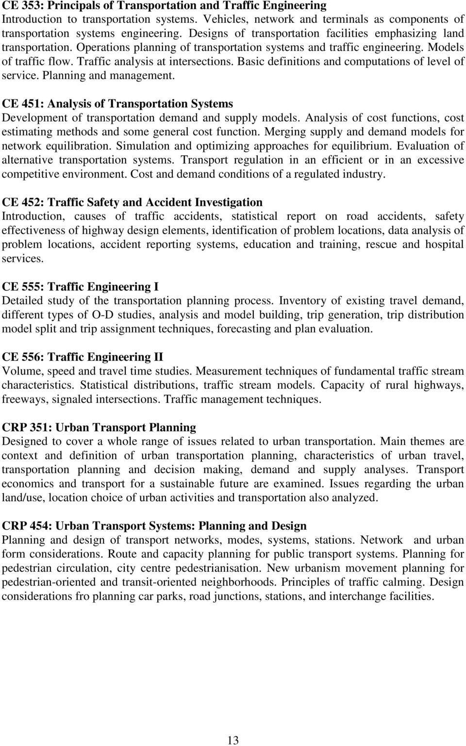 Basic definitions and computations of level of service. Planning and management. CE 451: Analysis of Transportation Systems Development of transportation demand and supply models.