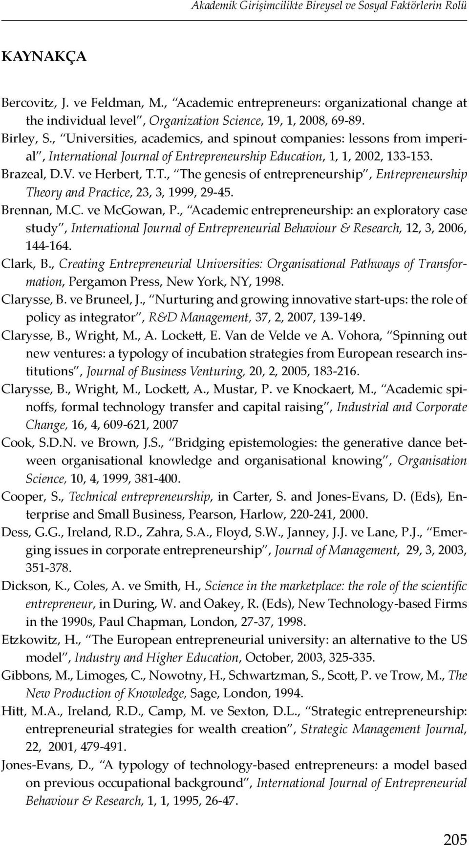 , Universities, academics, and spinout companies: lessons from imperial, International Journal of Entrepreneurship Education, 1, 1, 2002, 133-153. Brazeal, D.V. ve Herbert, T.