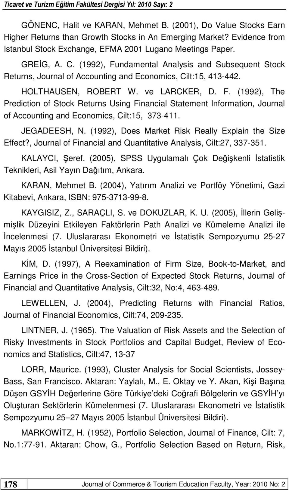 JEGADEESH, N. (1992), Does Market Risk Really Explain the Size Effect?, Journal of Financial and Quantitative Analysis, Cilt:27, 337-351. KALAYCI, Şeref.