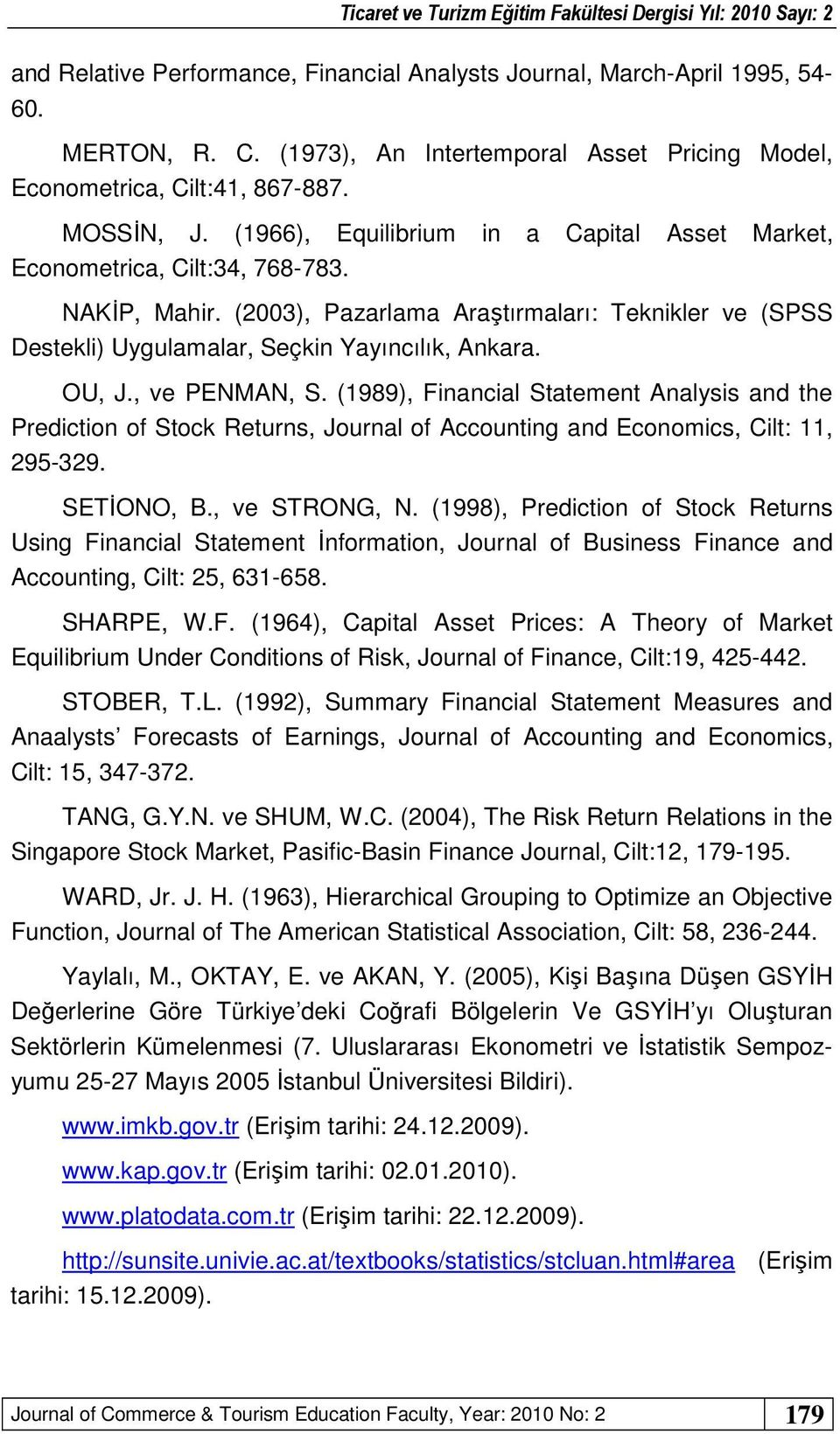 OU, J., ve PENMAN, S. (1989), Financial Statement Analysis and the Prediction of Stock Returns, Journal of Accounting and Economics, Cilt: 11, 295-329. SETİONO, B., ve STRONG, N.