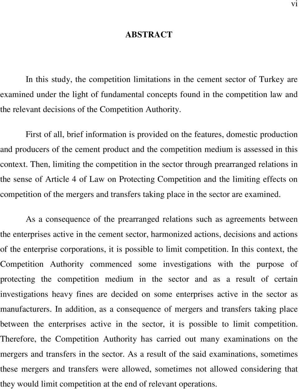 Then, limiting the competition in the sector through prearranged relations in the sense of Article 4 of Law on Protecting Competition and the limiting effects on competition of the mergers and