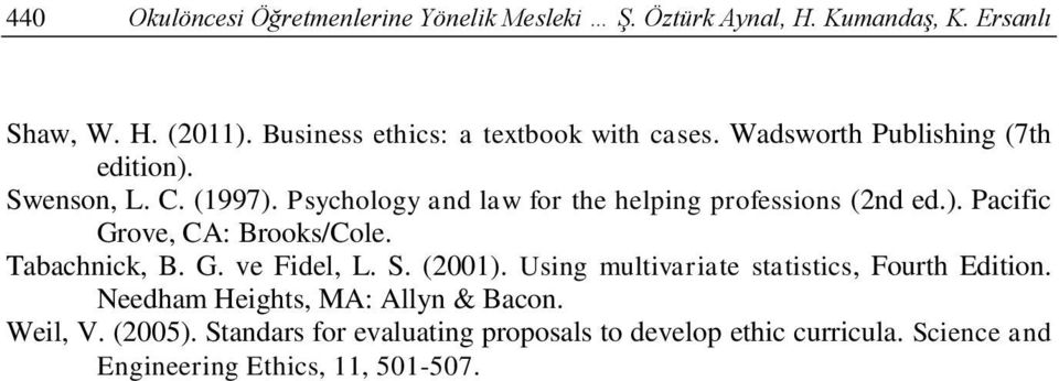 Psychology and law for the helping professions (2nd ed.). Pacific Grove, CA: Brooks/Cole. Tabachnick, B. G. ve Fidel, L. S. (2001).