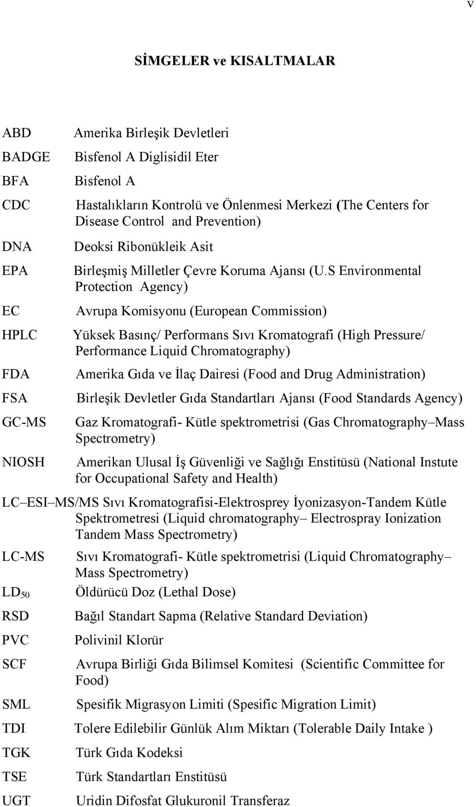 S Environmental Protection Agency) Avrupa Komisyonu (European Commission) Yüksek Basınç/ Performans Sıvı Kromatografi (High Pressure/ Performance Liquid Chromatography) Amerika Gıda ve İlaç Dairesi