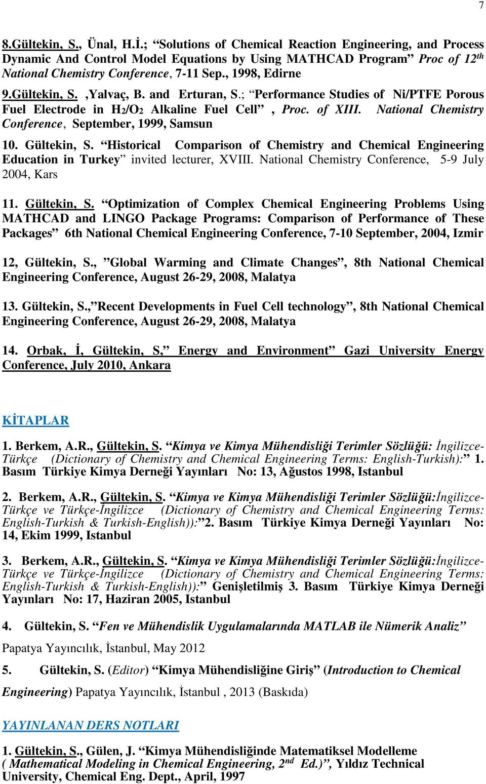National Chemistry Conference, September, 1999, Samsun 1. Gültekin, S. Historical Comparison of Chemistry and Chemical Engineering Education in Turkey invited lecturer, XVIII.