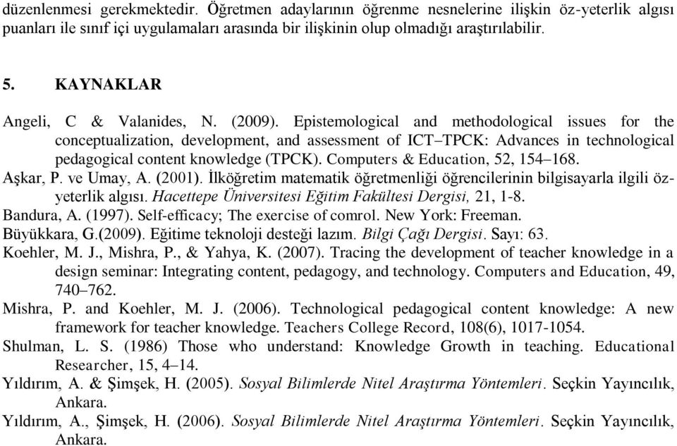 Epistemological and methodological issues for the conceptualization, development, and assessment of ICT TPCK: Advances in technological pedagogical content knowledge (TPCK).