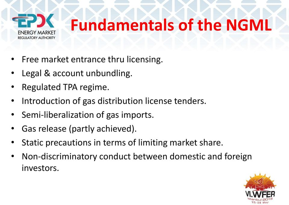 Introduction of gas distribution license tenders. Semi-liberalization of gas imports.