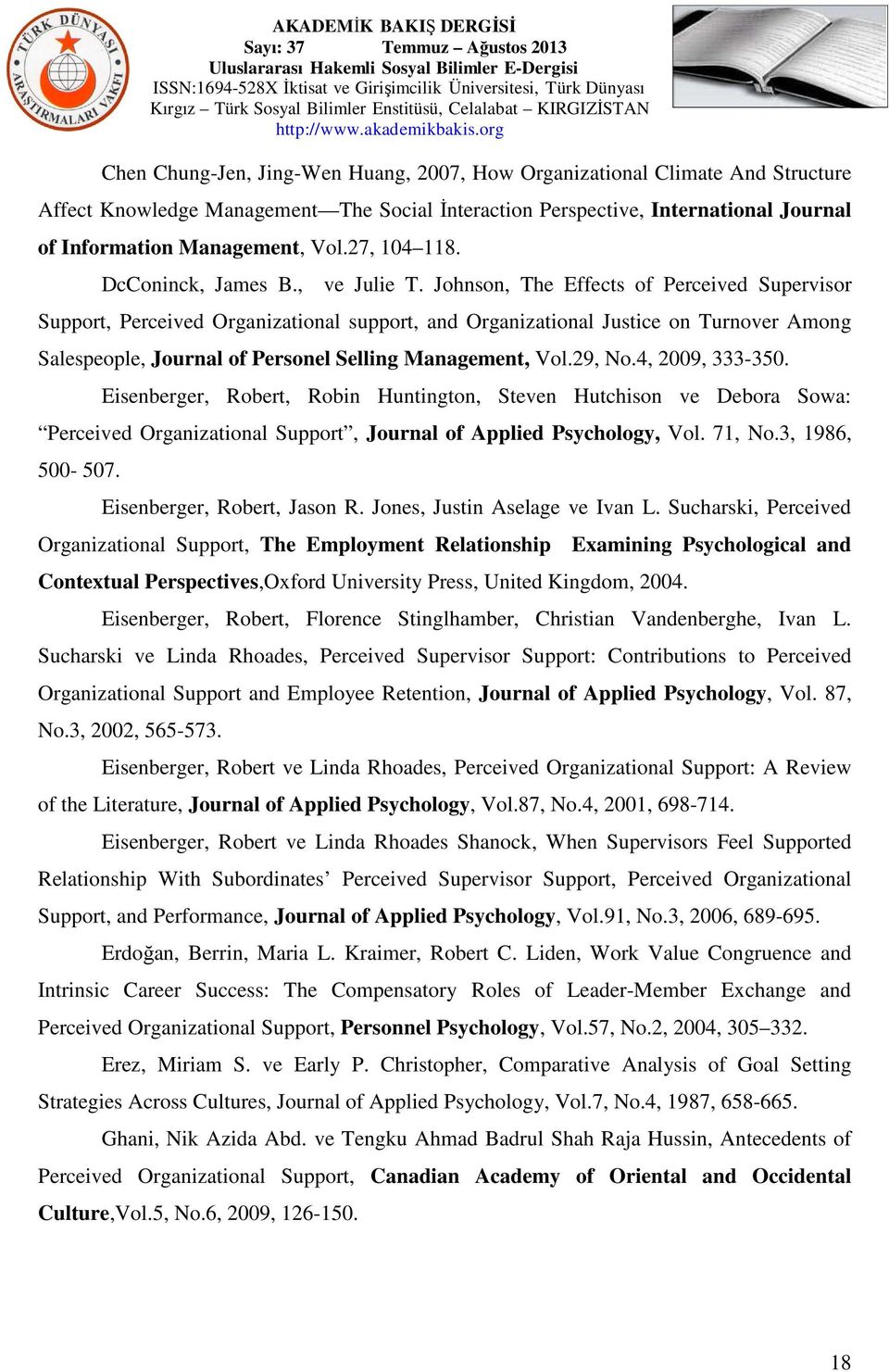 Johnson, The Effects of Perceived Supervisor Support, Perceived Organizational support, and Organizational Justice on Turnover Among Salespeople, Journal of Personel Selling Management, Vol.29, No.