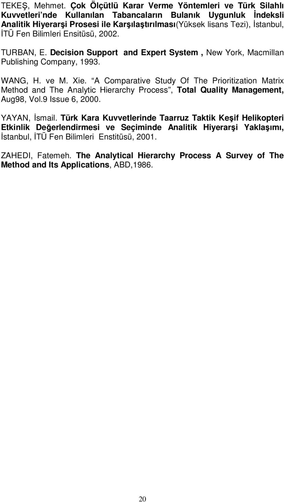 İTÜ Fen Bilimleri Ensitüsü, 2002. TURBAN, E. Decision Support and Expert System, New York, Macmillan Publishing Company, 1993. WANG, H. ve M. Xie.