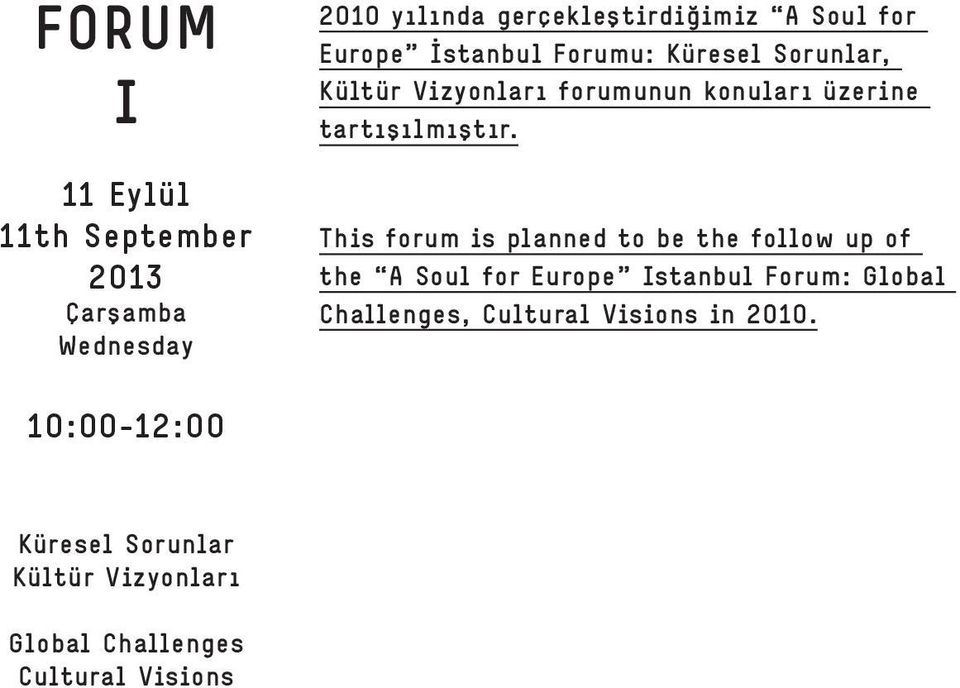 This forum is planned to be the follow up of the A Soul for Europe Istanbul Forum: Global Challenges,
